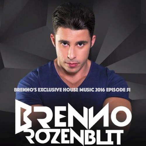 Brenno 39 s exclusive house music 2016 episode 51 by brenno for Exclusive house music
