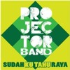 Projector Band - Sudah Ku Tahu Raya (Original iTunes Version)