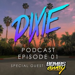 Dixie - Podcast Episode 01 - Bombs Away Special Guest Mix