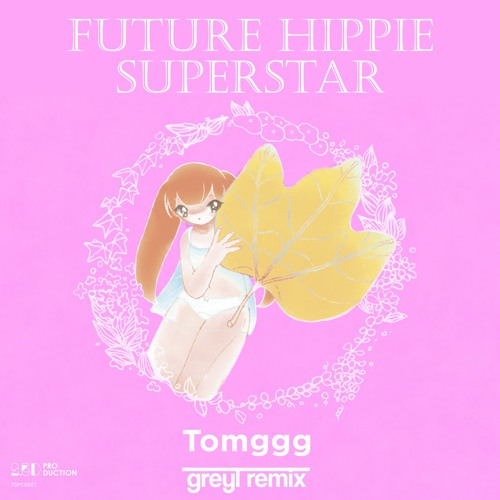 Tomggg - future hippie (superstar) greyl remix