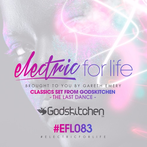 Electric For Life #EFL083 -  Classics Set From Godskitchen (The Last Dance)