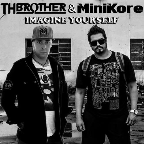 MINIKORE  & TH BROTHER - IMAGINE YOURSELF (ORIGINAL MIX)
