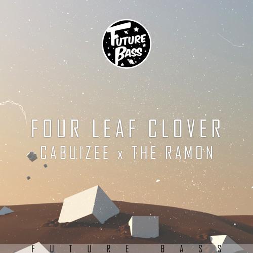 Cabuizee x The Ramon - Four Leaf Clover [Future Bass Release]