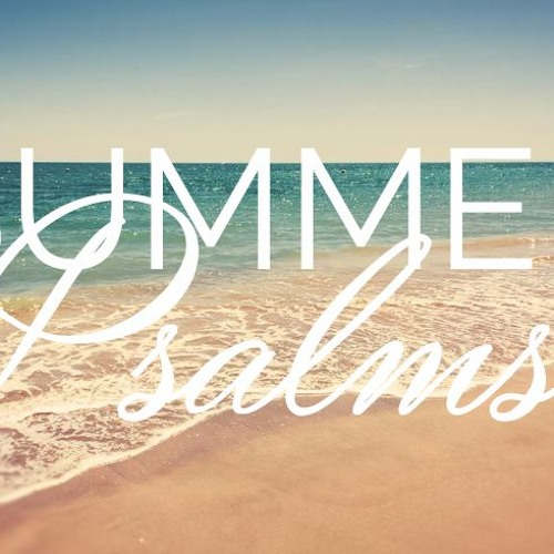 Summer Psalms - He is there for you