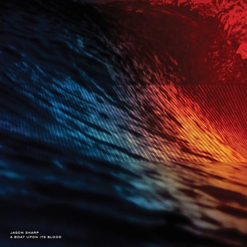 "Jason Sharp ""A Boat Upon Its Blood (Pt 1)"""