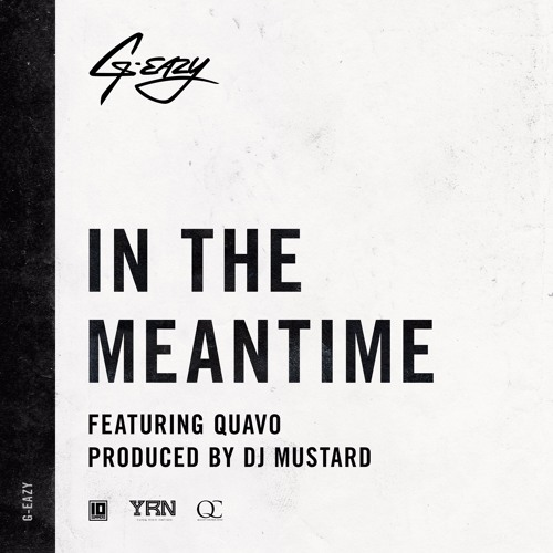 G EAZY In The Meantime ft. Quavo (produced by DJ Mustard) soundcloudhot