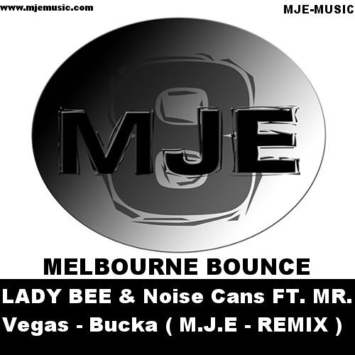 Lady Bee & Noise Cans FT. MR. Vegas - Bucka ( M.J.E - Remix )FREE DOWNLOAD