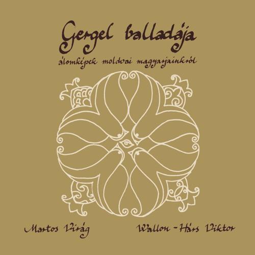 Gergel Balladája - álomképek moldvai magyarjainkról (részletek)