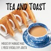Tea And Toast (lyrics in description) - Collaboration with Maniac Mac