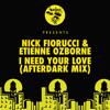 Nick Fiorucci & Etienne Ozborne - I Need Your Love (Afterdark Mix)