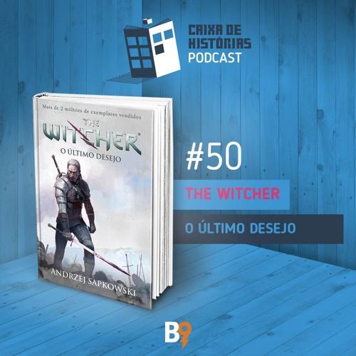 Caixa de Histórias 50 - The Witcher: O Último Desejo