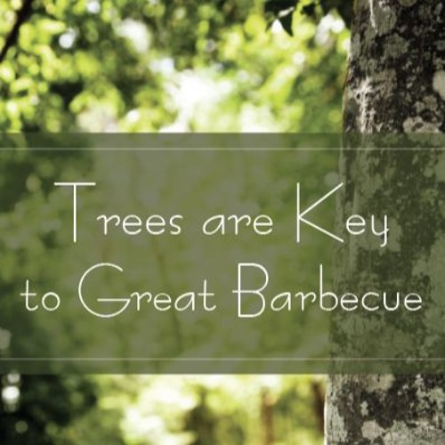Trees are Key to Great Barbecue
