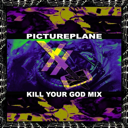 PICTUREPLANE - KILL YOUR GOD MIX