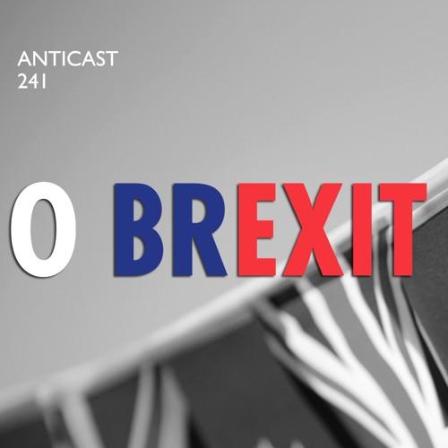 AntiCast 241 – O Brexit