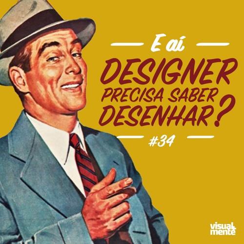 #34 - E aí, designer precisa saber desenhar?