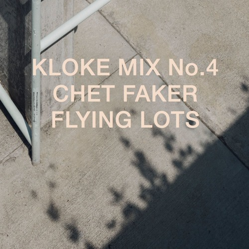 Kloke Mix No.4 // Chet Faker // Flying Lots