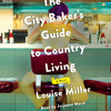 The City Baker's Guide to Country Living by Louise Miller, read by Jorjeana Marie Portada del disco