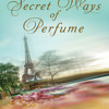 The Secret Ways of Perfume by Cristina Caboni, read by Hillary Huber