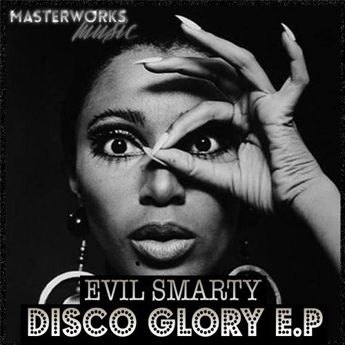 EVIL SMARTY - DISCO GLORY E.P BLEND  **OUT TODAY!!! exclusively to Juno Download Monday 4th July**