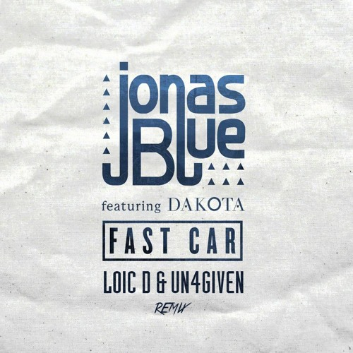 Jonas Blue Feat Dakota Fast Car LoicD Ungiven Remix FREE - Fast car by jonas blue mp3 download