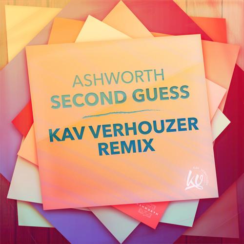Ashworth - Second Guess  (Kav Verhouzer Remix)