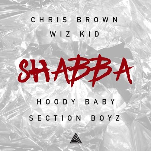 Chris Brown Chris Brown, Wiz Kid, Hoody Baby & Section Boyz Shabba soundcloudhot