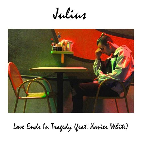 Julius - Love Ends In Tragedy (feat. Xavier White)