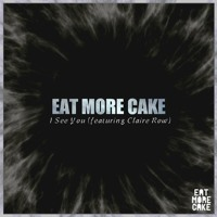 Eat More Cake - I See You (Ft. Claire Row)