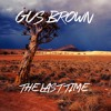 - 01 - Gus Brown - The Last Time 1