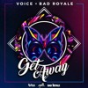 Voice feat. Bad Royale - Get Away