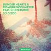 Blinded Hearts & Dominik Koislmeyer Feat. Chris Burke - So Good