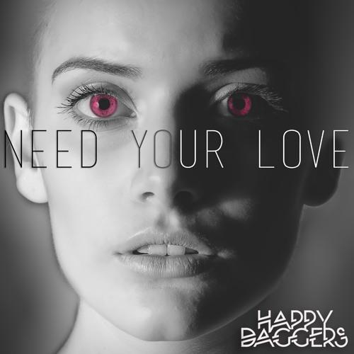 HAPPY DAGGERS - Need Your Love (Radio Edit)