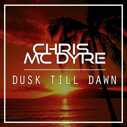 Chris Mc Dyre - Dusk Till Dawn (Original Mix) [Free Download]