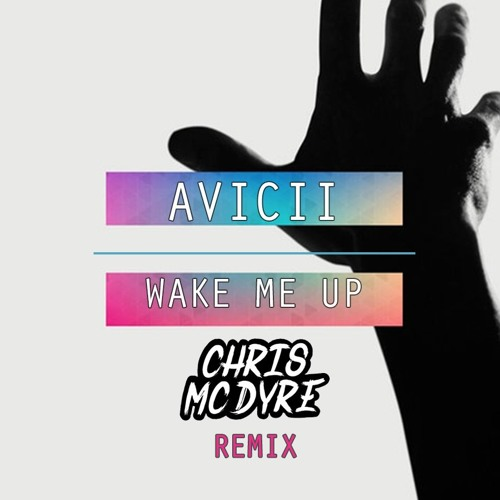 Avicii Feat. Aloe Blacc - Wake Me Up (Chris Mc Dyre Remix) [Free Download]