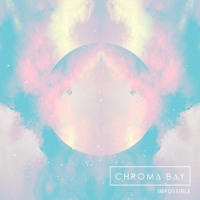 Chroma Bay - Impossible