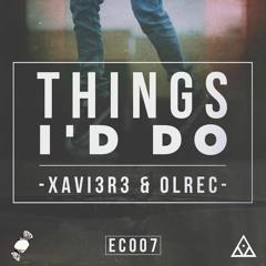 XAVI3R3 & Olrec - THINGS I'D DO (EARCVNDY & SYGYE EXCLUSIVE)
