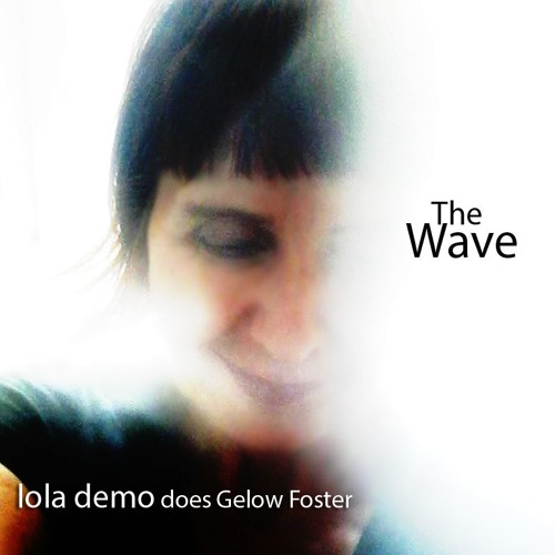 The Wave - lola demo does Gelow Foster