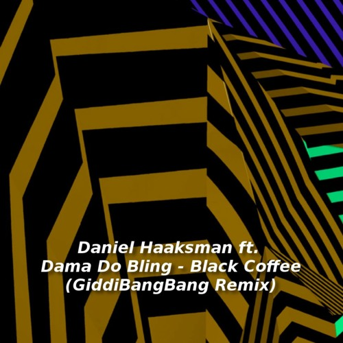 Daniel Haaksman ft. Dama Do Bling  -  Black Coffee (GiddiBangBang Remix) [FREE DOWNLOAD]