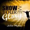 Show Me Your Glory - Jesus Culture - JoSa Music