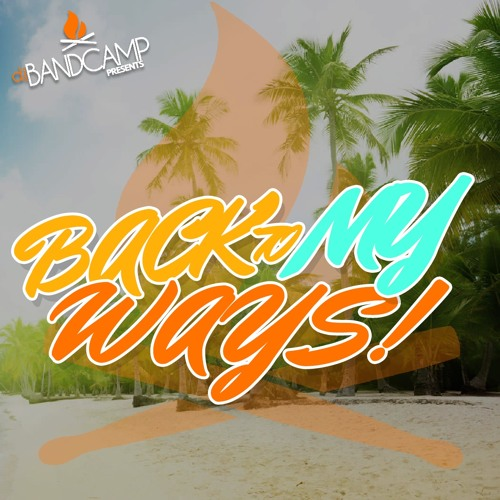 DJ Bandcamp Presents:  Back To My Ways Vol. 1