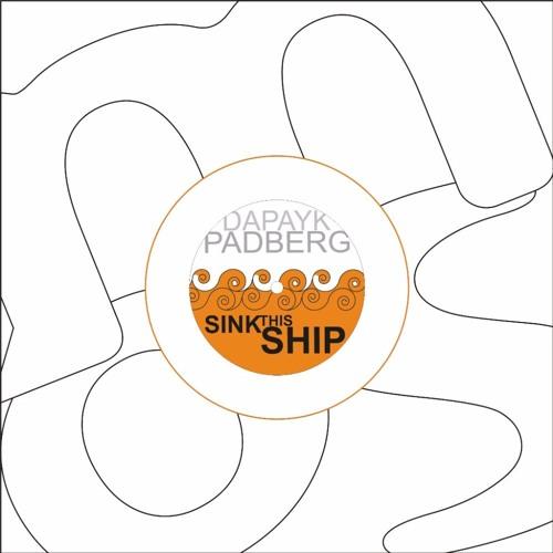 Dapayk & Padberg - Sink This Ship (Bebetta Remix)