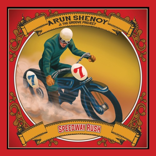 Arun Shenoy & The Groove Project - Speedway Rush