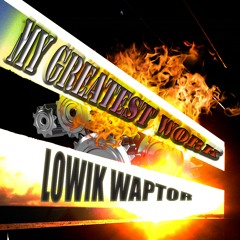 LOWIK WAPTOR - My Greatest Work By K-Waz