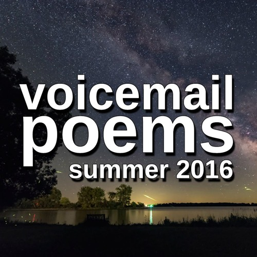 VOICEMAIL POEMS - Summer 2016