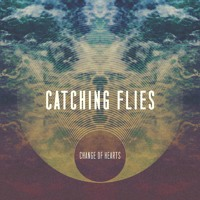 Catching Flies - Change of Hearts