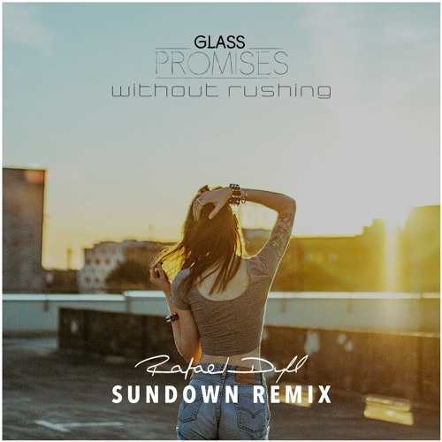 Without Rushing (Sundown Remix By Rafael Dyll) [feat. Glass Promises]