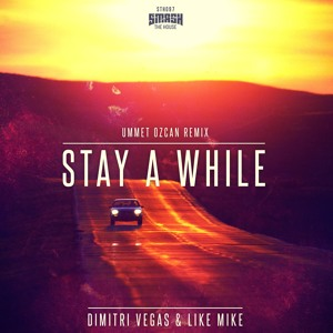 Dimitri Vegas & Like Mike - Stay A While (Ummet Ozcan Remix) OUT NOW! mp3