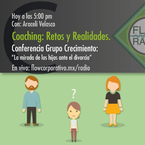 """Coaching: Retos y Realidades 018 - Grupo Crecimiento """"La mirada de los hijos ante el divorcio"""""""