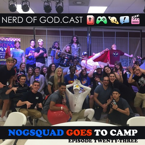 Episode 23 // NOGSquad Goes to Camp (LIVE)