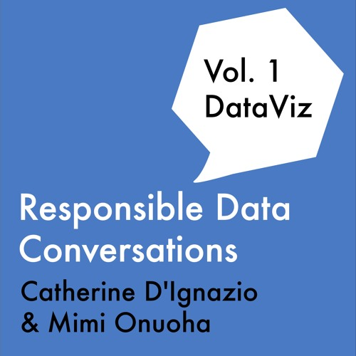 Responsible Data Conversations: DataViz with Catherine D'Ignazio and Mimi Onuoha
